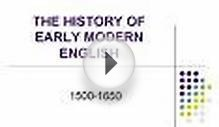THE HISTORY OF EARLY MODERN ENGLISH
